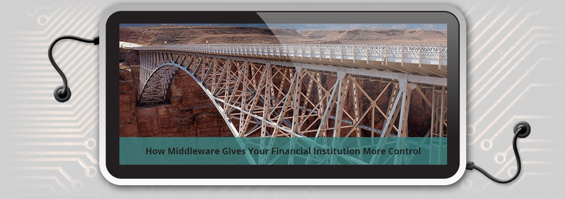 How Middleware Gives Your Financial Institution More Control