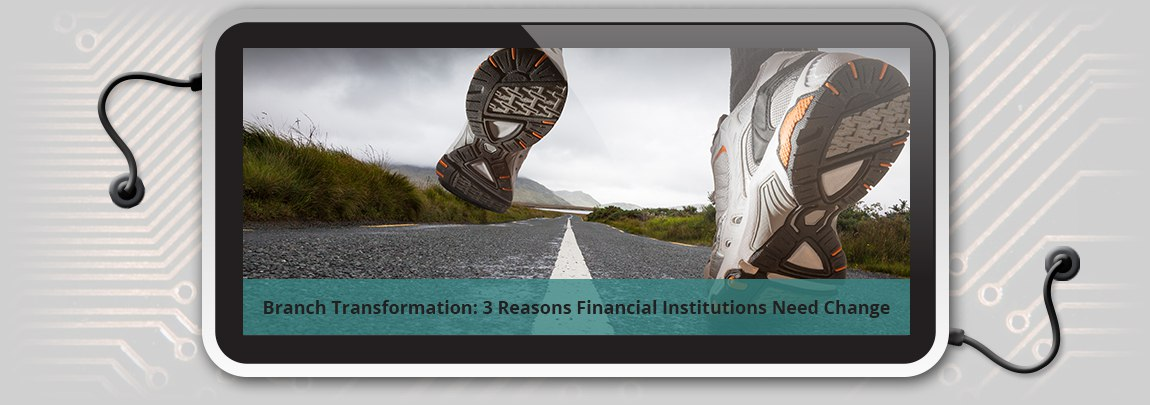 Branch Transformation: 3 Reasons Financial Institutions Need Change