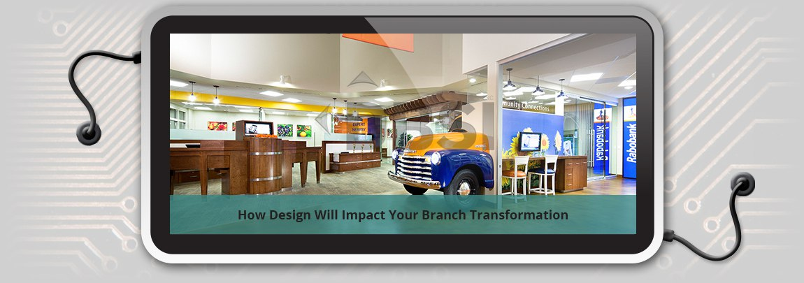 How Design Will Impact Your Branch Transformation