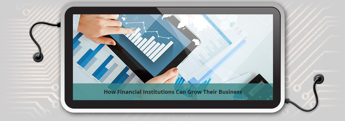 How Financial Institutions Can Grow Their Business