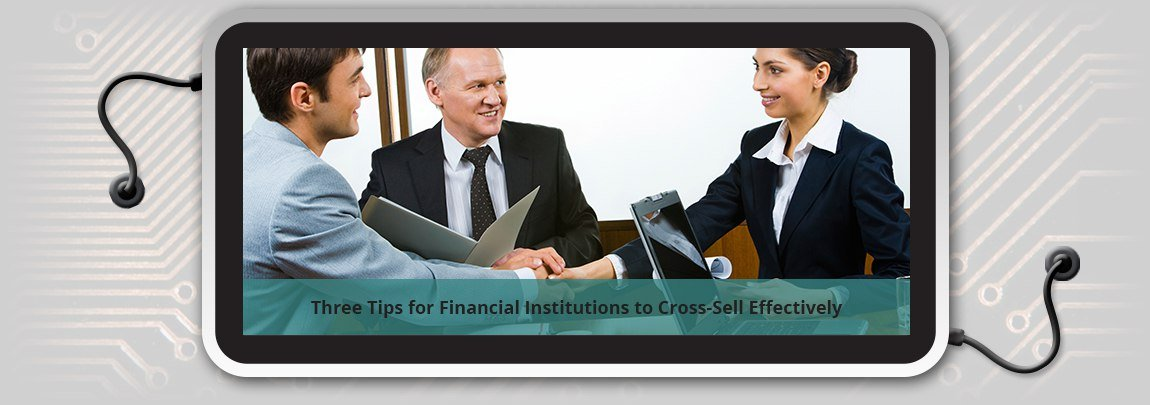 Three_Tips_for_Financial_Institutions_to_Cross-Sell_Effectively