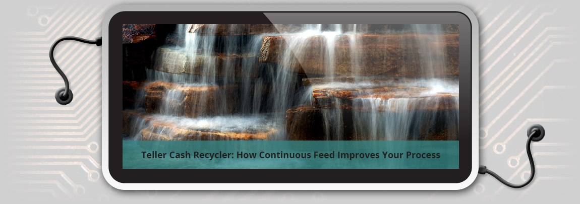 Teller_Cash_Recycler_How_Continuous_Feed_Improves_Your_Process_