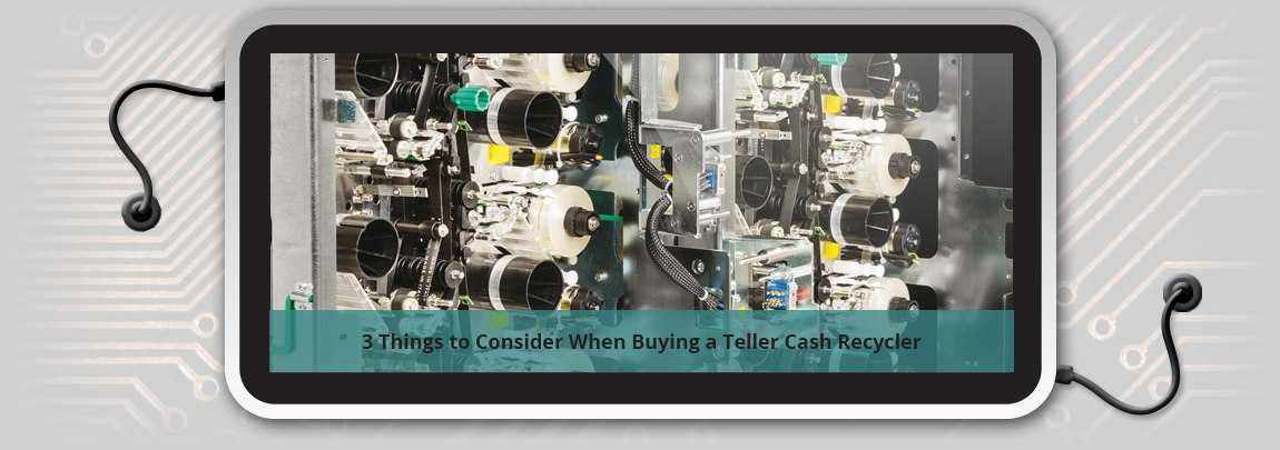 3 Things to Consider When Buying a Teller Cash Recycler