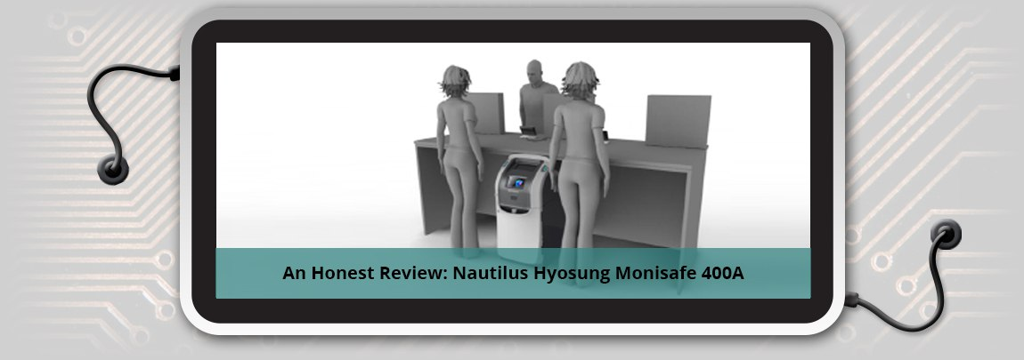 A Review: Nautilus Hyosung Monisafe 400A Cash Recycler Pros and Cons