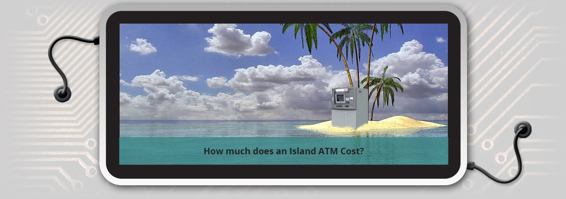 How much does an Island ATM Cost?