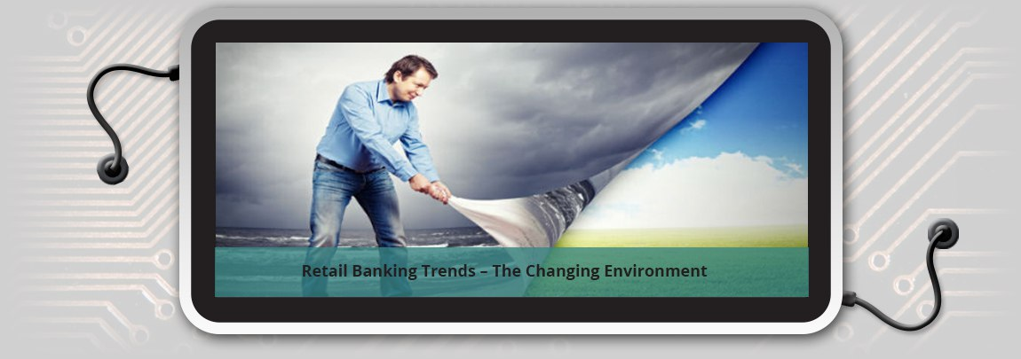 Retail Banking Trends – The Changing Environment