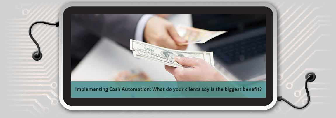 Implementing Cash Automation: What do your clients say is the biggest benefit?
