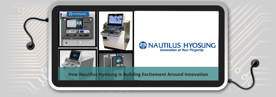 How Nautilus Hyosung is Building Excitement Around Innovation