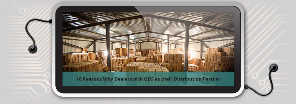 16 Reasons Why Dealers pick QDS as their Distribution Partner