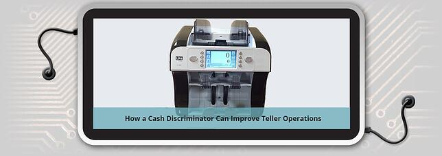 Ways that a cash discriminator can improve teller operations