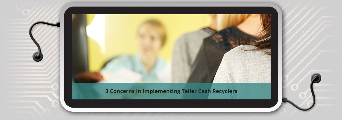 3 Concerns in Implementing Teller Cash Recyclers