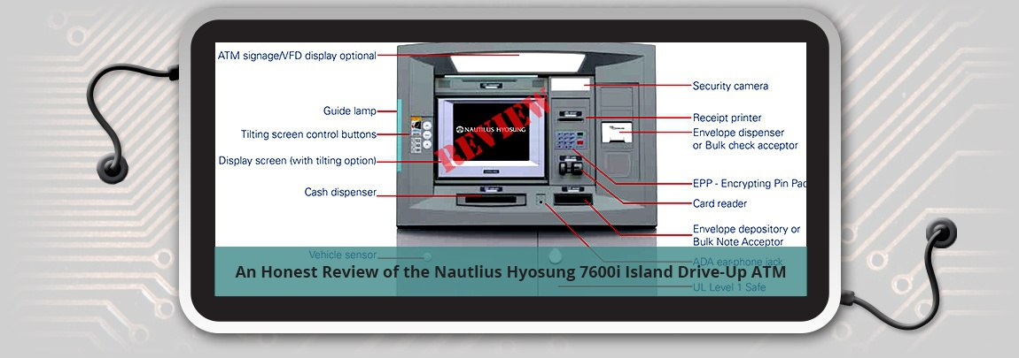 An Honest Review of the Nautilus Hyosung 7600i Island Drive-Up ATM