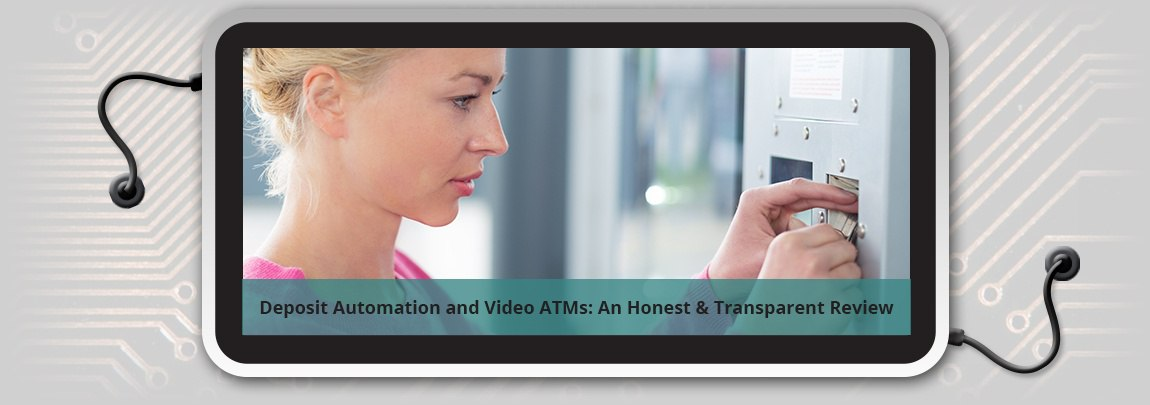 Deposit Automation and Video ATMs: An Honest Review