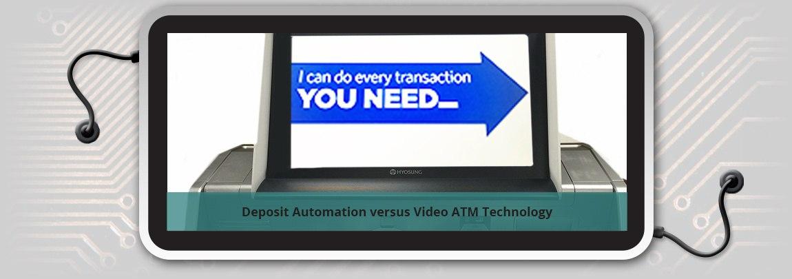 Deposit Automation versus Video ATM