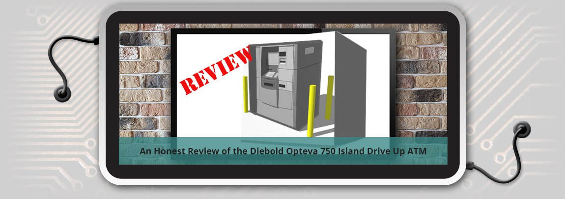 An Honest Review of the Diebold Opteva 750 Island Drive Up ATM