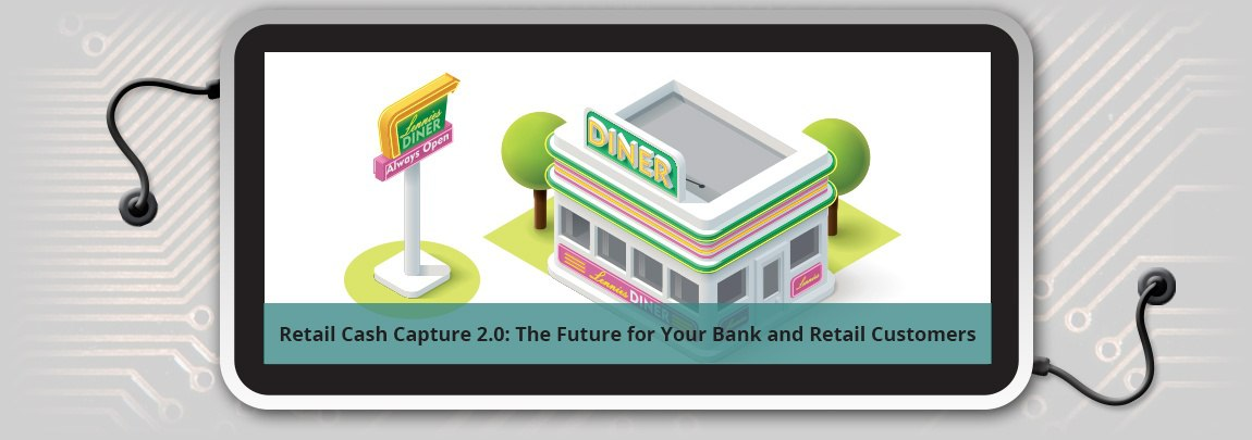 Retail_Cash_Capture_2.0-_The_Future_for_Your_Bank_and_Retail_Customers