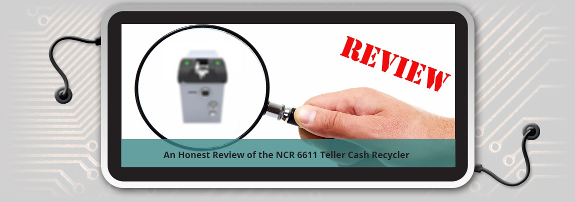 An Honest Review of the NCR 6611 Teller Cash Recycler