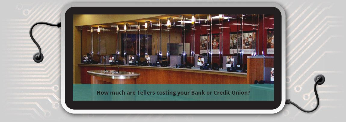 How much are Tellers costing your Bank or Credit Union?