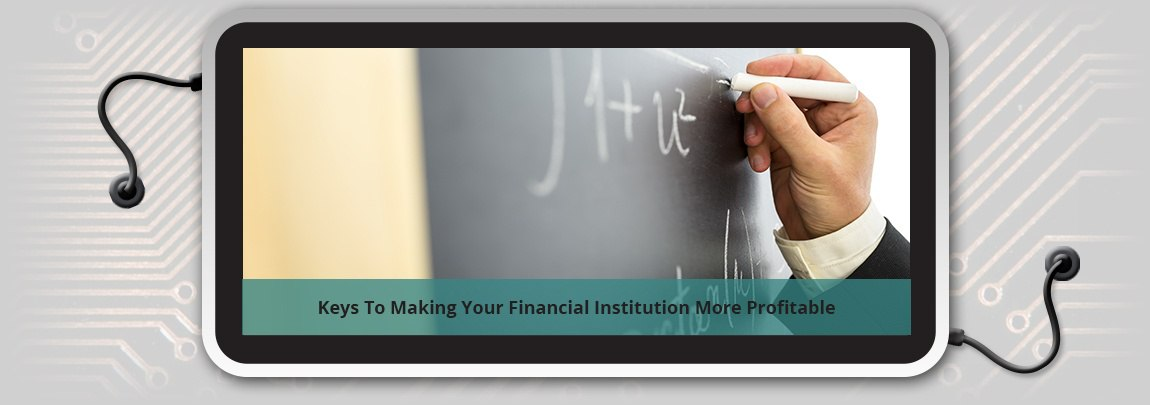 Keys To Making Your Financial Institution More Profitable